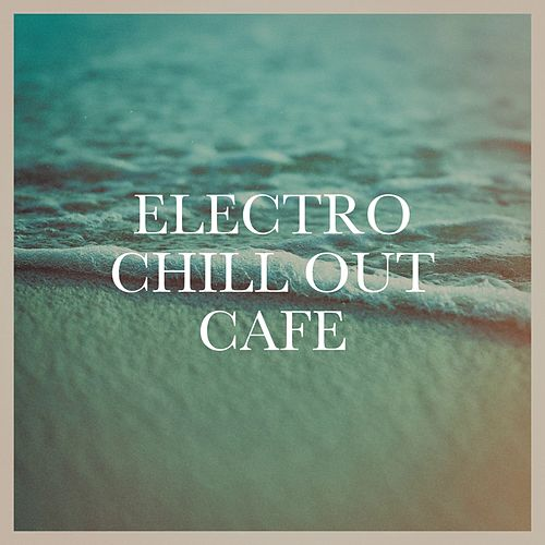 Electro Chill out Café von Various Artists