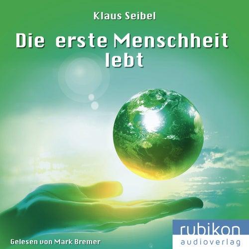 Die erste Menschheit lebt - Die erste Menschheit (2) von Klaus Seibel