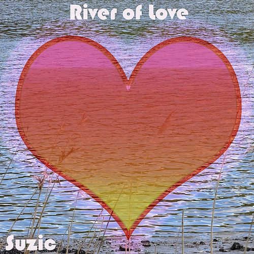 River of Love by Suzic