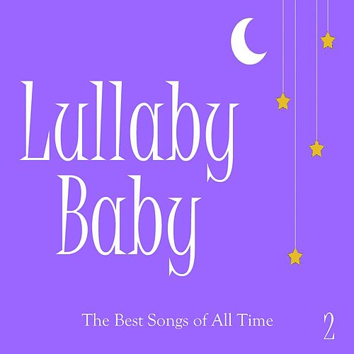 Lullaby Baby: The Best Songs of All Time, Vol. 2 by Baby Music from I'm in Records