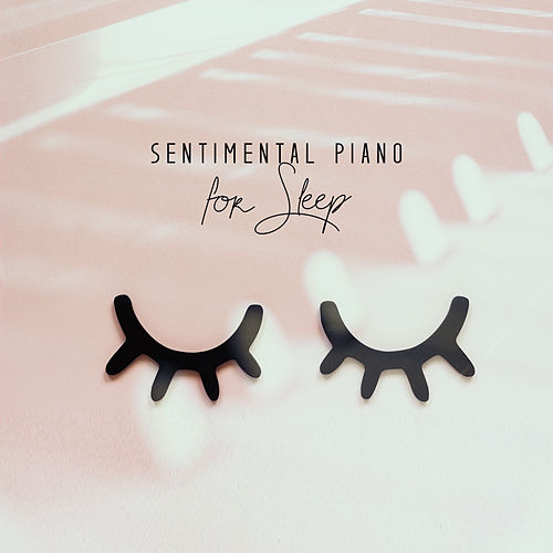 Sentimental Piano for Sleep - Soothing Melodies that Gently Put You to Sleep (Universal Instrumental Music for Adults and Children) von Relaxing Instrumental Music