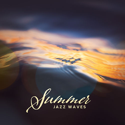 Summer Jazz Waves: Music for a Summer Rest, a Holiday Trip, for Sunny and Warm Days, for the Beach, Hammock or for a Journey de Gold Lounge
