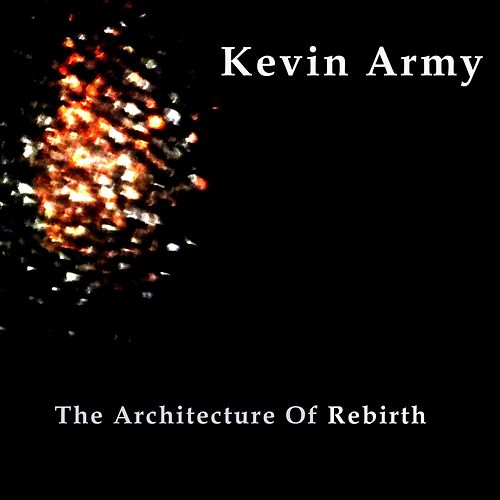 The Architecture of Rebirth by Kevin Army