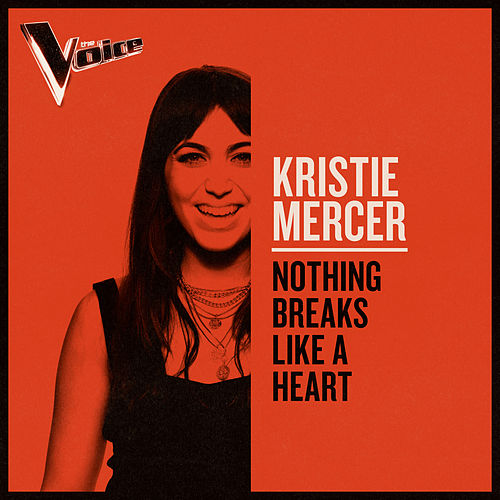 Nothing Breaks Like A Heart (The Voice Australia 2019 Performance / Live) de Kristie Mercer