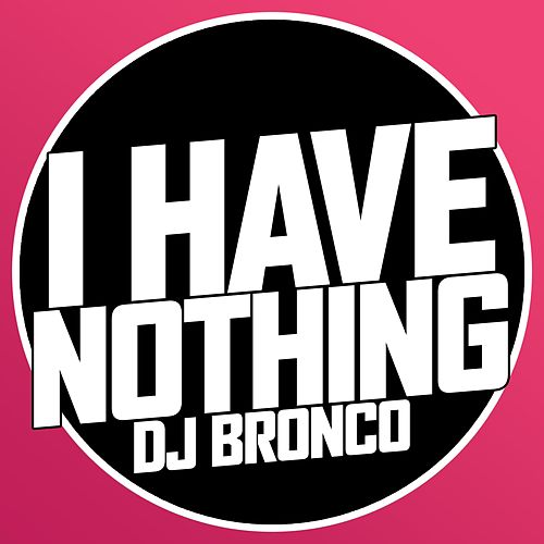 I Have Nothing von Dj Bronco
