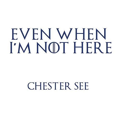 Even When I'm Not Here by Chester See