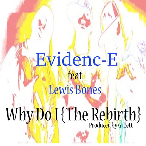 Why Do I (The Rebirth) [feat. Lewis Bones] by Evidence