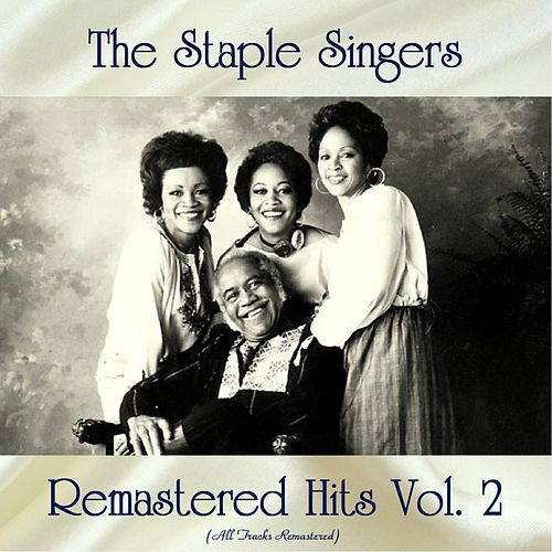 Remastered Hits Vol, 2 (All Tracks Remastered) by The Staple Singers