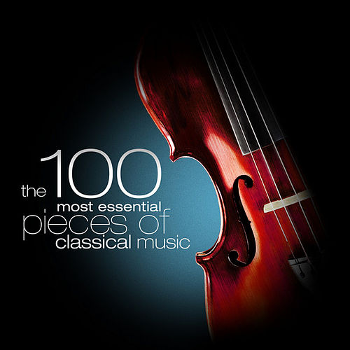 The 100 Most Essential Pieces of Classical Music by Various Artists