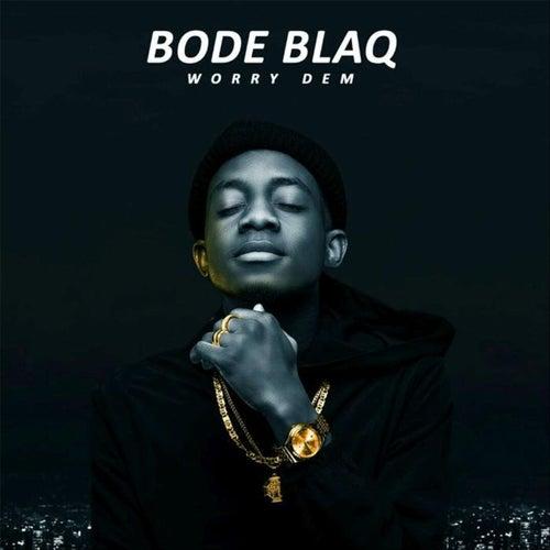 Worry Dem by Bode Blaq