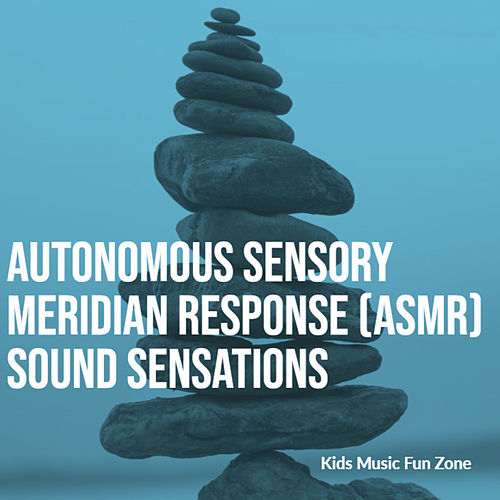 Autonomous Sensory Meridian Response (ASMR) Sound Sensations de KIds Music Fun Zone
