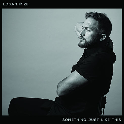 Something Just Like This by Logan Mize