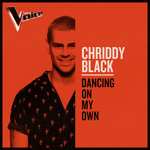 Dancing On My Own (The Voice Australia 2019 Performance / Live) de Chriddy Black