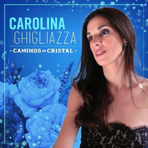 Caminos de Cristal de Carolina Ghigliazza