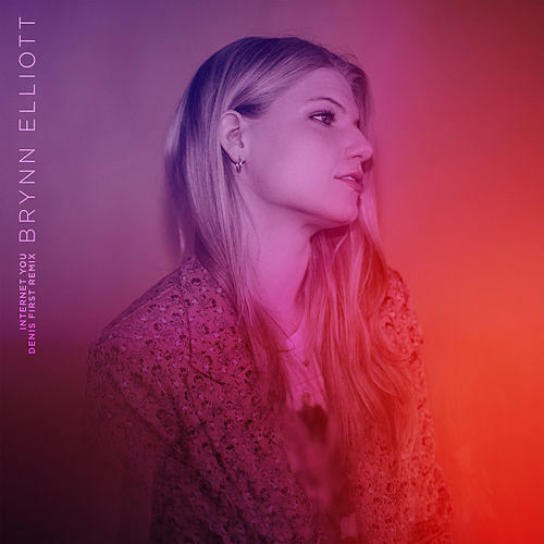 Internet You (Denis First Remix) by Brynn Elliott