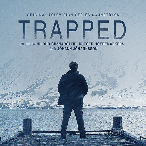 Trapped (Original Television Series Soundtrack) by Hildur Guðnadóttir