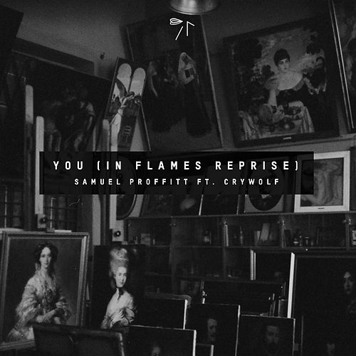You (In Flames Reprise) [feat. Crywolf] by Samuel Proffitt