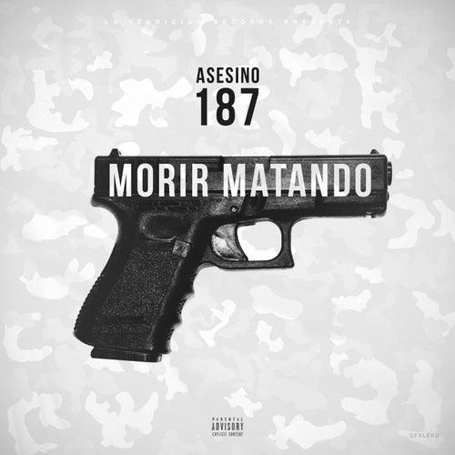 Morir Matando by 187