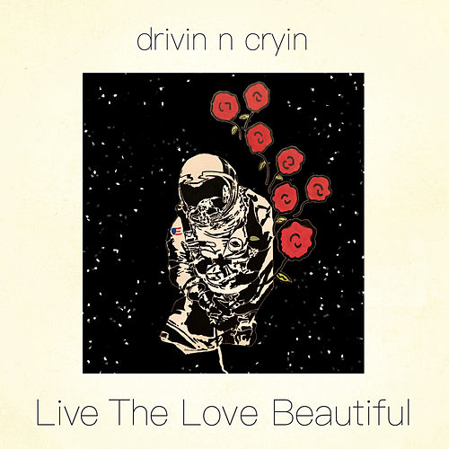 Live the Love Beautiful by Drivin' N' Cryin'