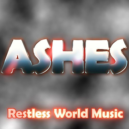 Ashes by Restless World Music