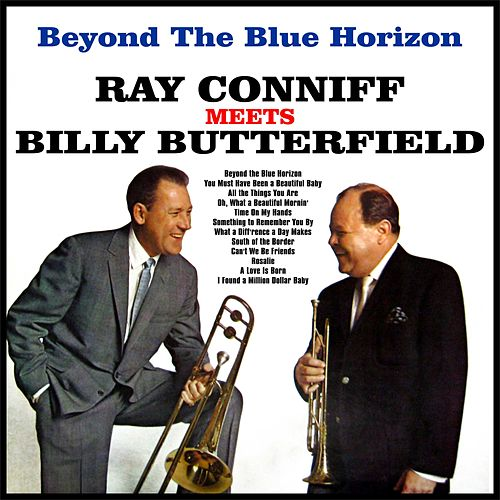 Beyond The Blue Horizon:Ray Conniff Meets Billy Butterfield von Ray Conniff