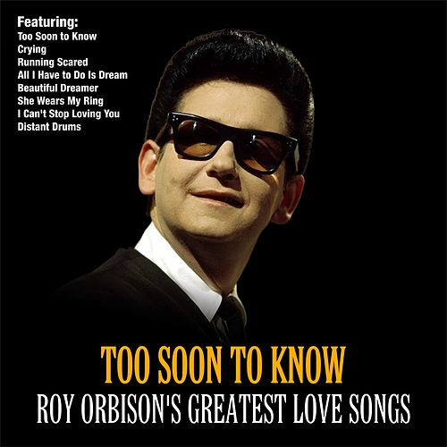 Too Soon To Know :Roy Orbison's Greatest Love Songs von Roy Orbison