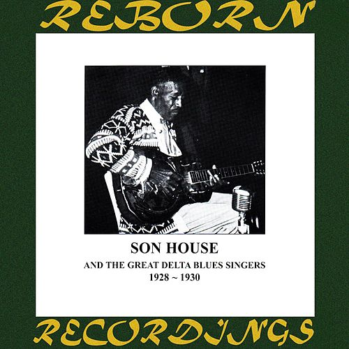 Complete Recorded Works of Son House And the Great Delta Blues Singers (HD Remastered) by Son House