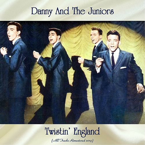Twistin' England (All Tracks Remastered 2019) von Danny and the Juniors