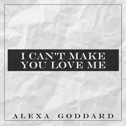 I Can't Make You Love Me by Alexa Goddard