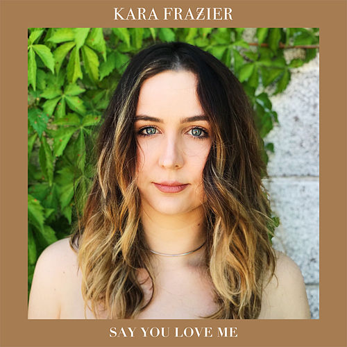 Say You Love Me von Kara Frazier