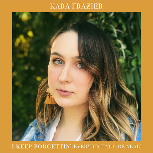 I Keep Forgettin' (Every Time You're Near) von Kara Frazier
