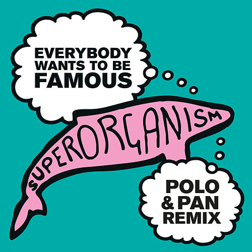 Everybody Wants To Be Famous (Polo & Pan Remix) by Superorganism