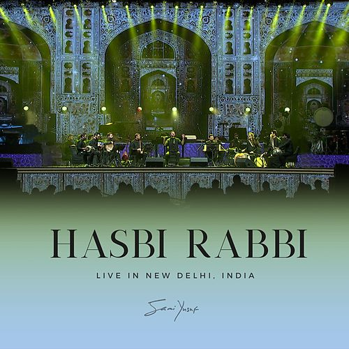 Hasbi Rabbi (Live in New Delhi) by Sami Yusuf
