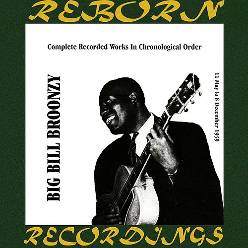 In Chronological Order (1939) (HD Remastered) by Big Bill Broonzy