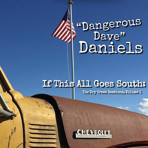 If This All Goes South: The Dry Creek Sessions, Vol. 1 by Dangerous Dave Daniels