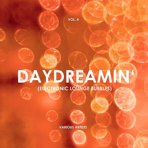 Daydreamin' (Electronic Lounge Bubbles), Vol. 4 by Various Artists