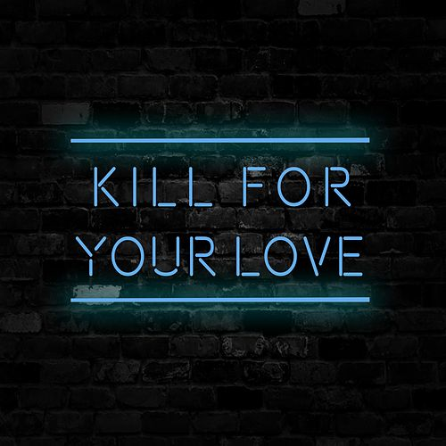 Kill for Your Love by When Rivers Meet