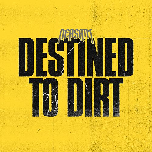 Destined to Dirt by Peasant