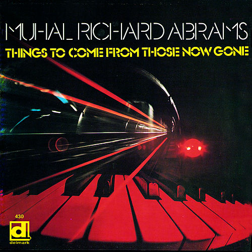 Things to Come from Those Now Gone by Muhal Richard Abrams