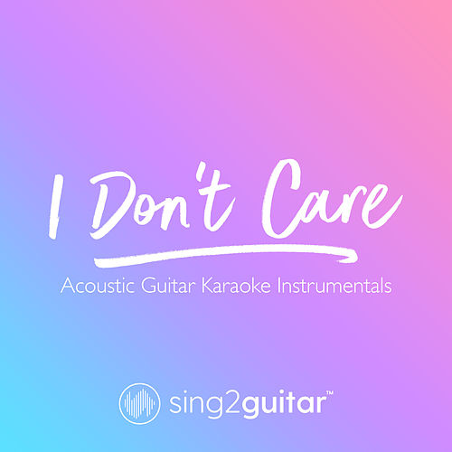 I Don't Care (Acoustic Guitar Karaoke Instrumentals) von Sing2Guitar