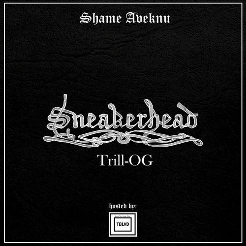 SneakerHeaD Trill-Og de ShaMe Aveknu