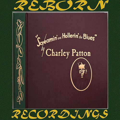 Screamin' and Hollerin' the Blues The Worlds of Charley Patton, Vol.1 (HD Remastered) by Charley Patton