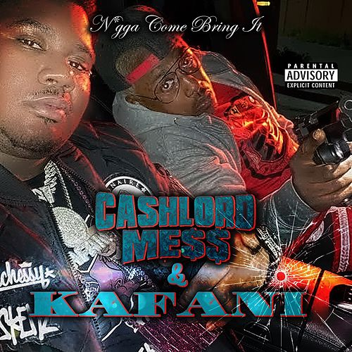 Nigga Come Bring It (feat. Kafani) von CashLord Mess