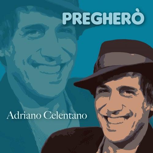 Pregherò by Adriano Celentano