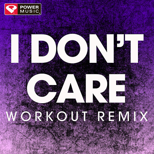 I Don't Care - Single by Power Music Workout