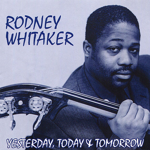 Yesterday, Today & Tomorrow by Rodney Whitaker