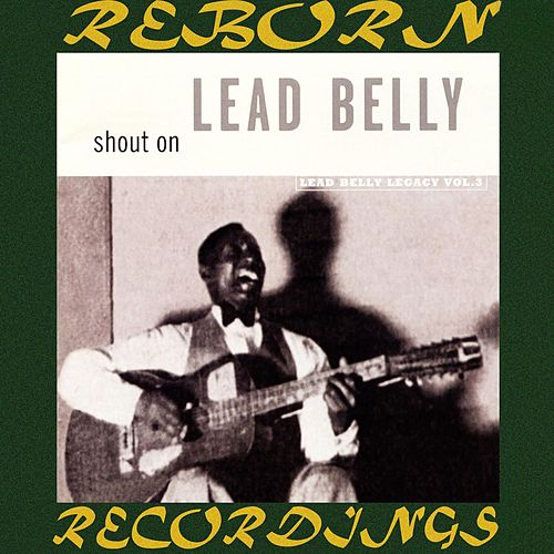 Shout On Lead Belly Legacy, Vol. 3 (HD Remastered) by Lead Belly