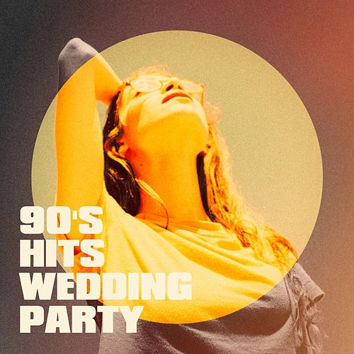 90's Hits Wedding Party by Various Artists
