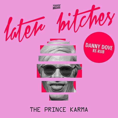 Later Bitches (Danny Dove Re-Rub) de Prince Karma