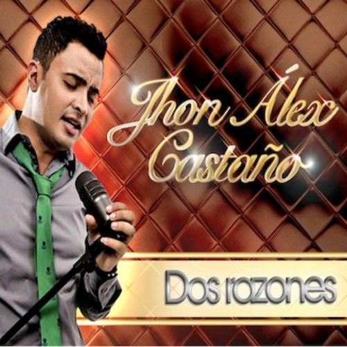 Dos Razones de Jhon Alex Castaño